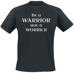Be A Warrior - Not A Worrier